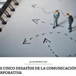 Los cinco desafíos de la comunicación corporativa